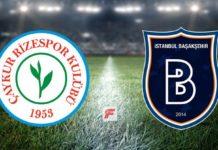 Çaykur Rizespor – Başakşehir maçı ne zaman, saat kaçta, hangi kanalda?